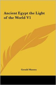 Ancient Egypt the Light of the World V1 - Gerald Massey