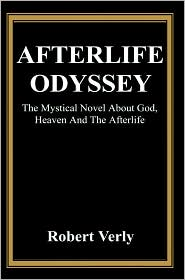 Afterlife Odyssey: The Mystical Novel about God, Heaven and the Afterlife - Robert Verly