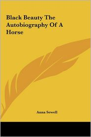 Black Beauty The Autobiography of a Horse - Anna Sewell