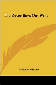 The Rover Boys Out West the Rover Boys Out West - Arthur M. Winfield
