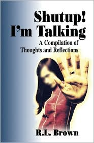 Shutup! I'm Talking: A Compilation of Thoughts and Reflections - R. L. Brown