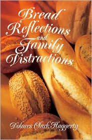 Bread Reflections and Family Distractions - Dolores Clark Haggerty