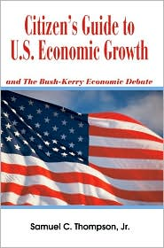 Citizen's Guide to U.S. Economic Growth: And the Bush-Kerry Economic Debate - Samuel C. Thompson