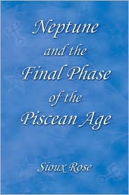 Neptune and the Final Phase of the Piscean Age - Sioux Rose