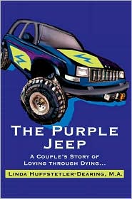 The Purple Jeep: A Couple's Story of Loving Through Dying. - Linda Huffstetler-Dearing