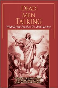 Dead Men Talking: What Dying Teaches Us about Living - Thomas S. Warren II, Foreword by Edward Fudge