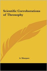 Scientific Corroborations Of Theosophy - A. Marques