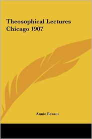 Theosophical Lectures Chicago 1907 - Annie Besant