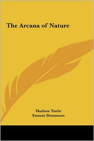 The Arcana of Nature - Hudson Tuttle, Emmet Densmore