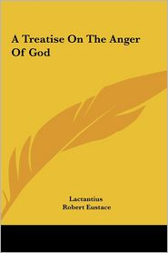A Treatise on the Anger of God - Lactantius, Robert Eustace