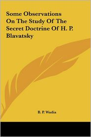 Some Observations On The Study Of The Secret Doctrine Of H.P. Blavatsky - B.P. Wadia