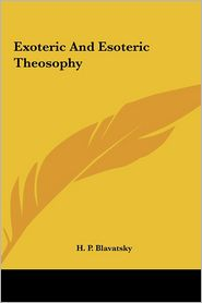 Exoteric And Esoteric Theosophy - H.P. Blavatsky