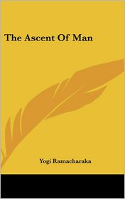 The Ascent Of Man - Yogi Ramacharaka