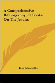 A Comprehensive Bibliography Of Books On The Jesuits - Rene Fulop-Miller