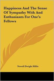 Happiness And The Sense Of Sympathy With And Enthusiasm For One's Fellows - Newell Dwight Hillis