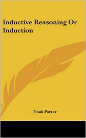 Inductive Reasoning Or Induction - Noah Porter