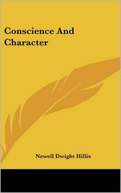 Conscience And Character - Newell Dwight Hillis
