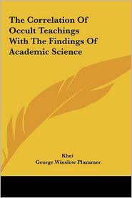 The Correlation Of Occult Teachings With The Findings Of Academic Science - Khei, George Winslow Plummer