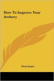 How To Improve Your Archery - Eloise Jaeger