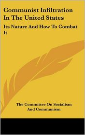 Communist Infiltration In The United States: Its Nature And How To Combat It - The Committee On Socialism And Communism