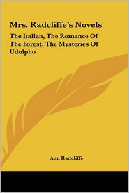 Mrs. Radcliffe's Novels: The Italian, the Romance of the Forest, the Mysteries of Udolpho - Ann Ward Radcliffe
