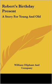 Robert's Birthday Present: A Story for Young and Old - William Oliphant & Co Publishers, William Oliphant and Company