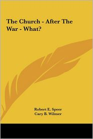 The Church - After The War - What? - Robert Elliott Speer, George W. Coleman, Cary B. Wilmer