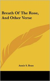 Breath Of The Rose, And Other Verse - Annie S. Bean
