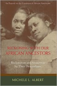 Reckoning with Our African Ancestors: Reclamation and Atonement by Their Descendants - Michele L. Albert