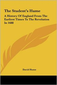 The Student's Hume: A History of England from the Earliest Times to the Revolution in 1688 - David Hume