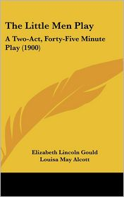The Little Men Play - Elizabeth Lincoln Gould, Louisa May Alcott