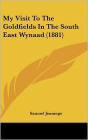 My Visit To The Goldfields In The South East Wynaad (1881) - Samuel Jennings