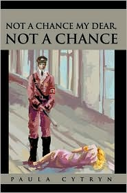 Not a Chance My Dear, Not a Chance - Paula Cytryn