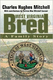 West Virginia Bred:A Family Story: A Family Story - Charles Hughes Mitchell