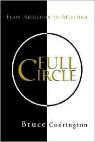Full Circle: From Addiction to Affection - Bruce Codrington