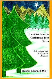 Lessons from a Christmas Tree Farm: A Devotional and Study Guide Resource - Michael D. Kurtz