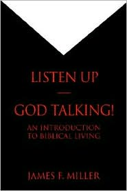 Listen up--God Talking!: An Introduction to Biblical Living - James F. Miller