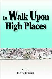 To Walk Upon High Places - Dan Irwin