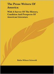 The Prose Writers of America: With a Survey of the History, Condition and Prospects of American Literature - Rufus W. Griswold