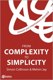 From Complexity to Simplicity: Unleash Your Organisation's Potential - Simon Collinson, Melvin Jay