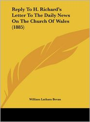 Reply to H. Richard's Letter to the Daily News on the Church of Wales (1885) - William Latham Bevan