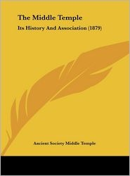 The Middle Temple: Its History and Association (1879) - Society M Ancient Society Middle Temple