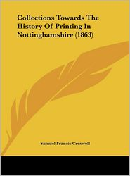 Collections Towards the History of Printing in Nottinghamshire (1863) - Samuel Francis Creswell