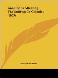 Conditions Affecting The Suffrage In Colonies (1903) - Henry Reed Burch