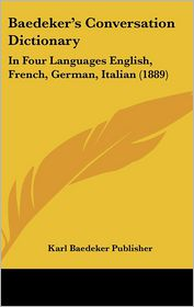 Baedeker's Conversation Dictionary: In Four Languages English, French, German, Italian (1889) - Karl Baedeker Publisher