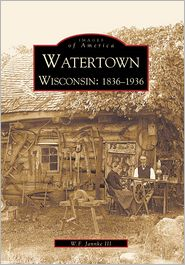 Watertown, Wisconsin (Images of America Series) - W. F. Jannke III