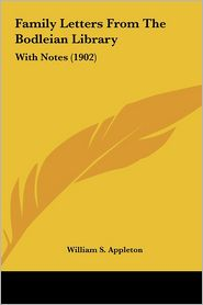 Family Letters From The Bodleian Library: With Notes (1902) - William S. Appleton