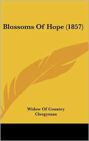 Blossoms of Hope (1857) - Of Country C Widow of Country Clergyman