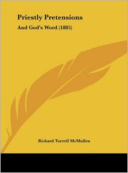 Priestly Pretensions: And God's Word (1885) - Richard Turrell McMullen