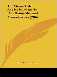 The Mason Title And Its Relations To New Hampshire And Massachusetts (1916) - Otis Grant Hammond